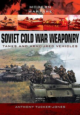 Soviet Cold War Weaponry: Tanks and Armoured Vehicles - Tucker-Jones, Anthony