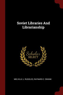Soviet Libraries and Librarianship - Ruggles, Melville J