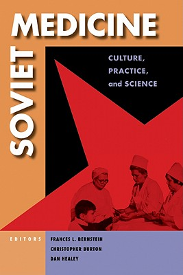 Soviet Medicine: Culture, Practice and Science - Bernstein, Frances L. (Editor), and Burton, Christopher (Editor), and Healey, Dan (Editor)