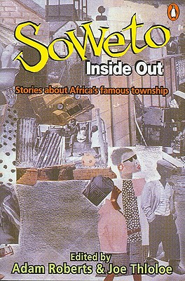 Soweto Inside Out: Stories about Africa's Famous Township - Roberts, Adam (Editor), and Thloloe, Joe (Editor)