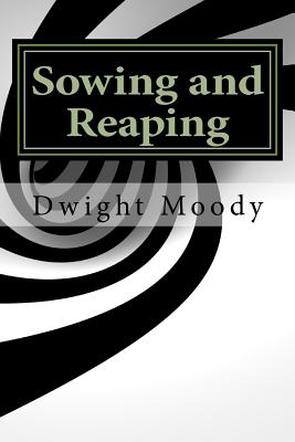 Sowing and Reaping - Moody, Dwight L