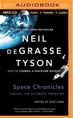 Space Chronicles: Facing the Ultimate Frontier - Tyson, Neil Degrasse, and Willis, Mirron (Read by)