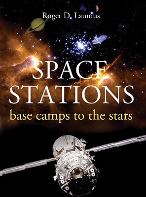 Space Stations: Base Camps to the Stars - Launius, Roger D, and Launius, Rd
