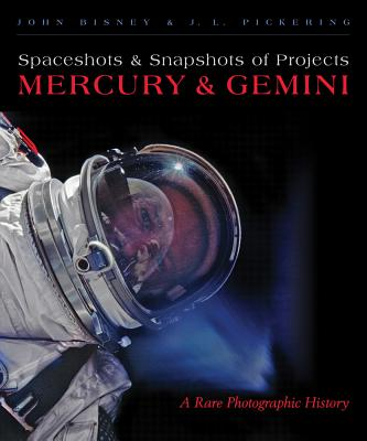 Spaceshots and Snapshots of Projects Mercury and Gemini: A Rare Photographic History - Bisney, John, and Pickering, J L