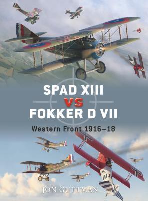 Spad XIII Vs Fokker D VII: Western Front 1916-18 - Guttman, Jon