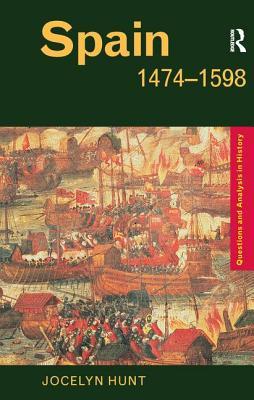 Spain 1474-1598 - Hunt, Jocelyn