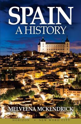 Spain: A History - McKendrick, Melveena
