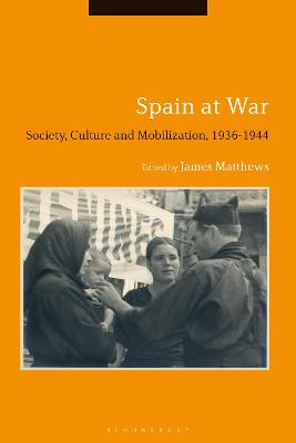 Spain at War: Society, Culture and Mobilization, 1936-44 - Matthews, James (Editor)
