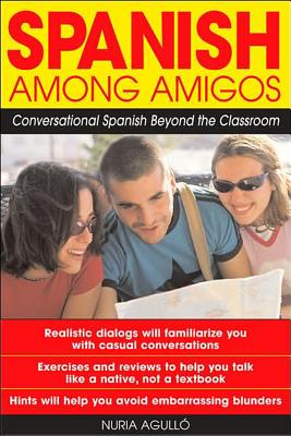 Spanish Among Amigos: Conversational Spanish Beyond the Classroom - Aguillo, Nuria