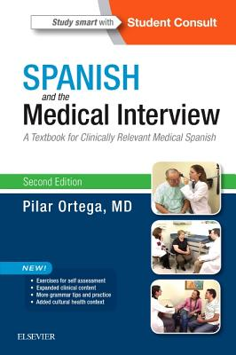 Spanish and the Medical Interview: A Textbook for Clinically Relevant Medical Spanish - Ortega, Pilar