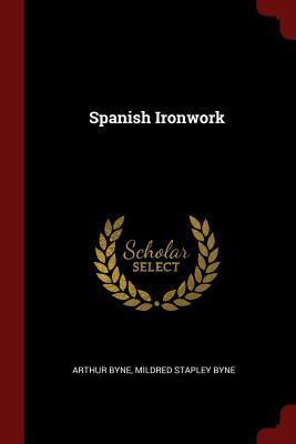 Spanish Ironwork - Byne, Arthur, and Byne, Mildred Stapley