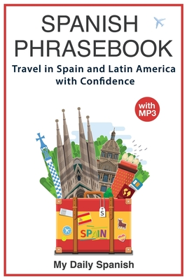 Spanish Phrase book: +1000 COMMON SPANISH Phrases to travel in Spain and latin America with confidence! - Spanish, My Daily