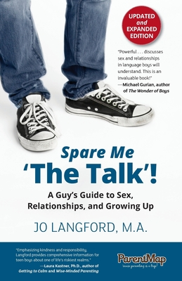 Spare Me 'the Talk'! a Guy's Guide to Sex, Relationships, and Growing Up, Updated and Expanded Edition - Langford, Jo