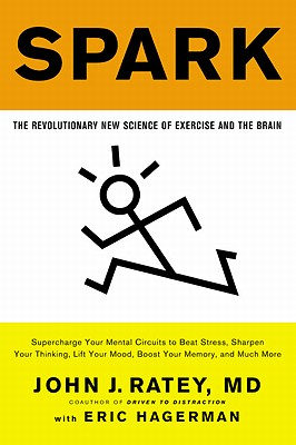 Spark: The Revolutionary New Science of Exercise and the Brain - Ratey, John J, Professor, MD, and Hagerman, Eric