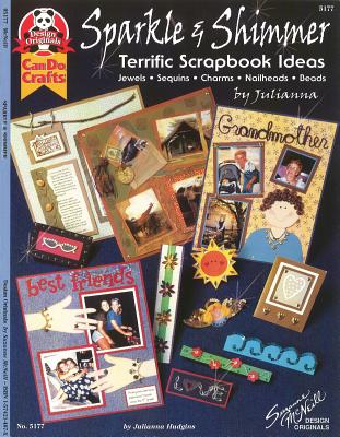 Sparkle & Shimmer: Terrific Scrapbook Ideas - Hudgins, Julianna