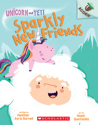 Sparkly New Friends: An Acorn Book (Unicorn and Yeti #1), Volume 1 - Burnell, Heather Ayris