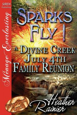 Sparks Fly! a Divine Creek July 4th Family Reunion [Divine Creek Ranch 11] (Siren Publishing Menage Everlasting) - Rainier, Heather