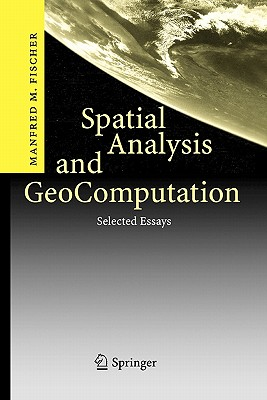 Spatial Analysis and GeoComputation: Selected Essays - Fischer, Manfred M.
