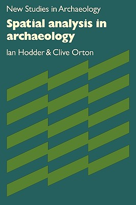 Spatial Analysis in Archaeology - Hodder, Ian, and Orton, Clive, and Renfrew, Colin (Editor)