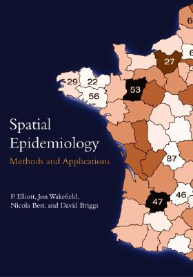 Spatial Epidemiology: Methods and Applications - Elliott, P (Editor), and Wakefield, Jon (Editor), and Best, Nicola (Editor)