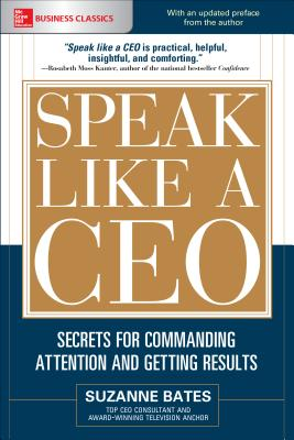 Speak Like a Ceo: Secrets for Commanding Attention and Getting Results - Bates, Suzanne