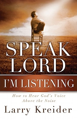 Speak Lord, I'm Listening: How to Hear God's Voice Above the Noise - Kreider, Larry