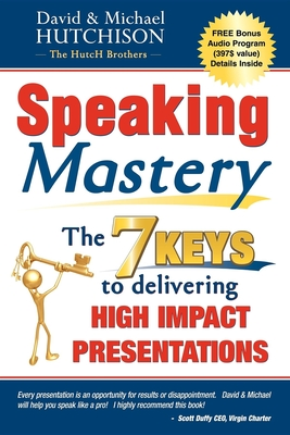 Speaking Mastery: The Keys to Delivering High Impact Presentations - Hutchison, David, and Hutchison, Michael