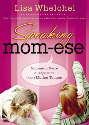 Speaking Mom-Ese: Moments of Peace & Inspiration in the Mother Tongue - Whelchel, Lisa