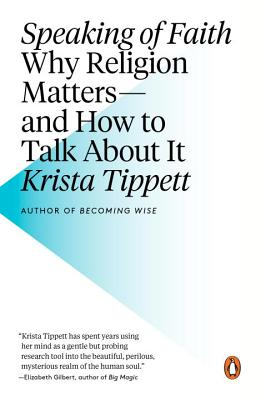 Speaking of Faith: Why Religion Matters--And How to Talk about It - Tippett, Krista