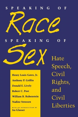 Speaking of Race, Speaking of Sex: Hate Speech, Civil Rights, and Civil Liberties - Jr, Henry Louis Gates, and Griffin, Anthony P, and Lively, Donald E