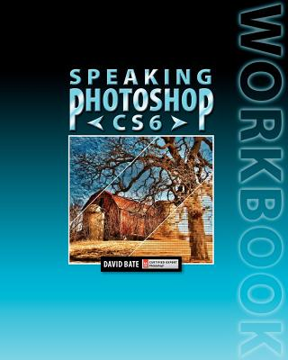Speaking Photoshop Cs6 Workbook - Bate, David S