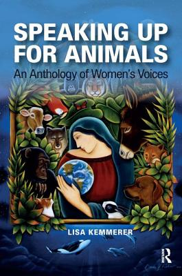 Speaking Up for Animals: An Anthology of Women's Voices - Kemmerer, Lisa