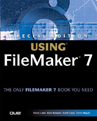 Special Edition Using FileMaker 7 - Que Development, and Lane, Steve, and Bowers, Bob