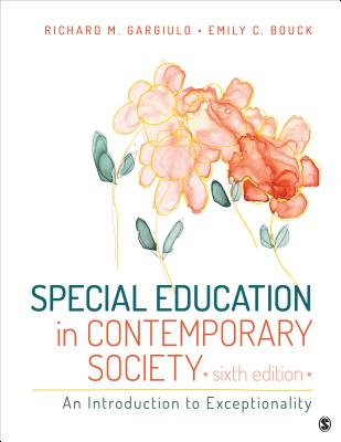 Special Education in Contemporary Society: An Introduction to Exceptionality - Gargiulo, Richard M, Mr., and Bouck, Emily C, Dr.