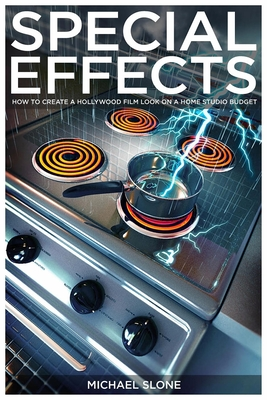 Special Effects: How to Create a Hollywood Film Look on a Home Budget - Slone, Michael