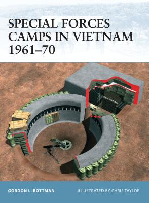 Special Forces Camps in Vietnam 1961-70 - Rottman, Gordon L