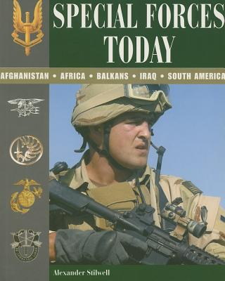 Special Forces Today: Afghanistan, Africa, Balkans, Iraq, South America - Stilwell, Alexander