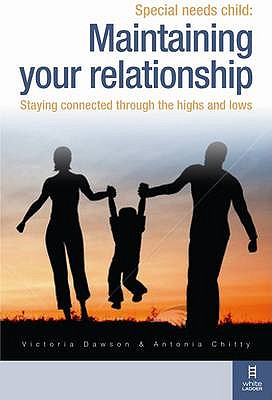 Special Needs Child: Maintaining Your Relationship: A couple's guide to having a relationship that works - Dawson, Victoria, and Chitty, Antonia