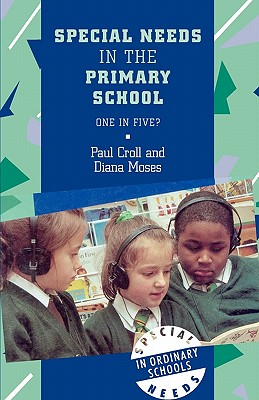 Special Needs in the Primary School - Croll, Paul, and Moses, Diana