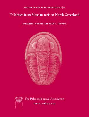Special Papers in Palaeontology, Number 92, Trilobites from the Silurian Reefs in North Greenland - Hughes, Helen E., and Thomas, Alan T.