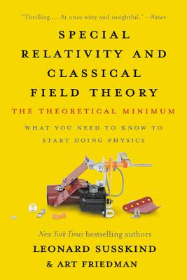Special Relativity and Classical Field Theory: The Theoretical Minimum - Susskind, Leonard, and Friedman, Art
