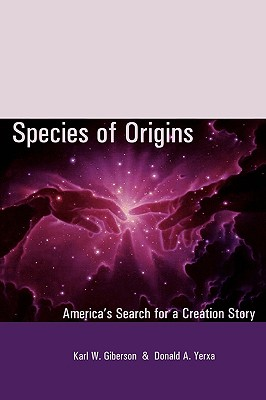 Species of Origins: America's Search for a Creation Story - Giberson, Karl W, and Yerxa, Donald A