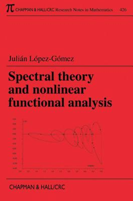 Spectral Theory and Nonlinear Functional Analysis - Lopez-Gomez, Julian