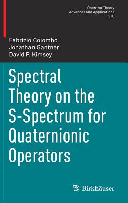 Spectral Theory on the S-Spectrum for Quaternionic Operators - Colombo, Fabrizio, and Gantner, Jonathan, and Kimsey, David P