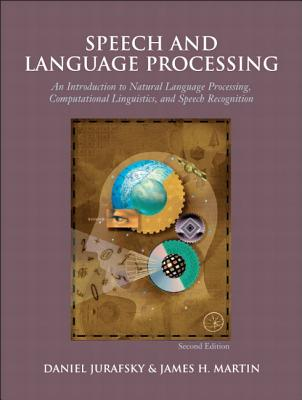 Speech and Language Processing: An Introduction to Natural Language Processing, Computational Linguistics, and Speech Recognition - Jurafsky, Daniel