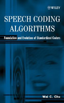 Speech Coding Algorithms: Foundation and Evolution of Standardized Coders - Chu, Wai C