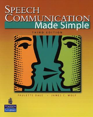 Speech Communication Made Simple - Dale, Paulette, PH.D., and Wolf, James C