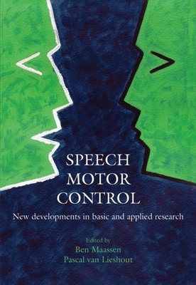 Speech Motor Control: New Developments in Basic and Applied Research - Maassen, Ben, and Van Lieshout, Pascal