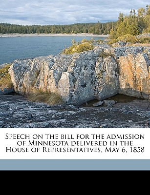 Speech on the Bill for the Admission of Minnesota Delivered in the House of Representatives, May 6, 1858 - Smith, William, Jr.