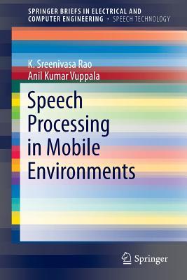 Speech Processing in Mobile Environments - Rao, K Sreenivasa, and Vuppala, Anil Kumar